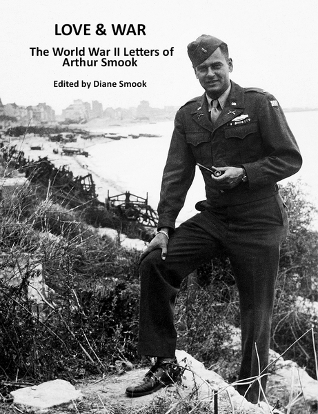 The cover of my book! : Love & War: The World War II Letters of Arthur Smook : Diane Smook Photography: Nature, Dance, Documentary